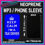 KEEP CALM IM A TAXI DRIVER BLUE NEOPRENE MP3 MOBILE PHONE SLEEVE
